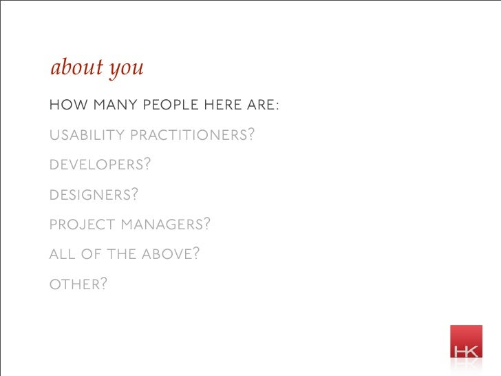 about you how many people here are: usability practitioners? developers? designers? project managers? all of the above? ot...