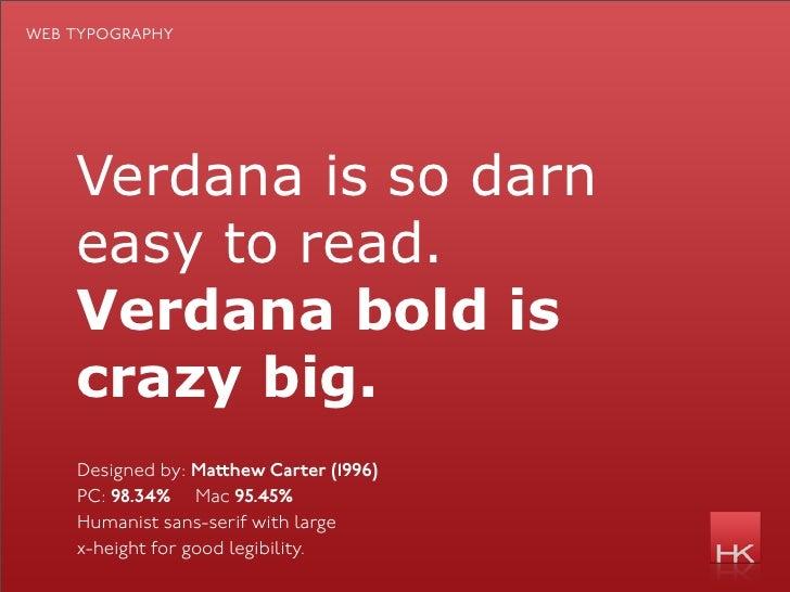 web typography         Verdana is so darn     easy to read.     Verdana bold is     crazy big.     Designed by: Ma hew Car...