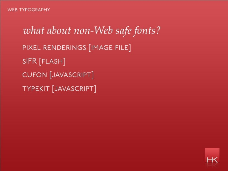 web typography         what about non-Web safe fonts?     pixel renderings [image file]     sIFR [flash]     cufon [javasc...