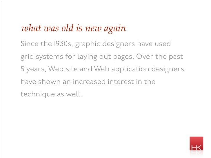 what was old is new again Since the 1930s, graphic designers have used grid systems for laying out pages. Over the past 5 ...