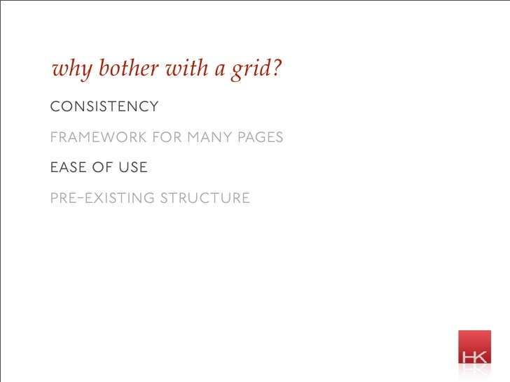 why bother with a grid? consistency framework for many pages ease of use pre-existing structure