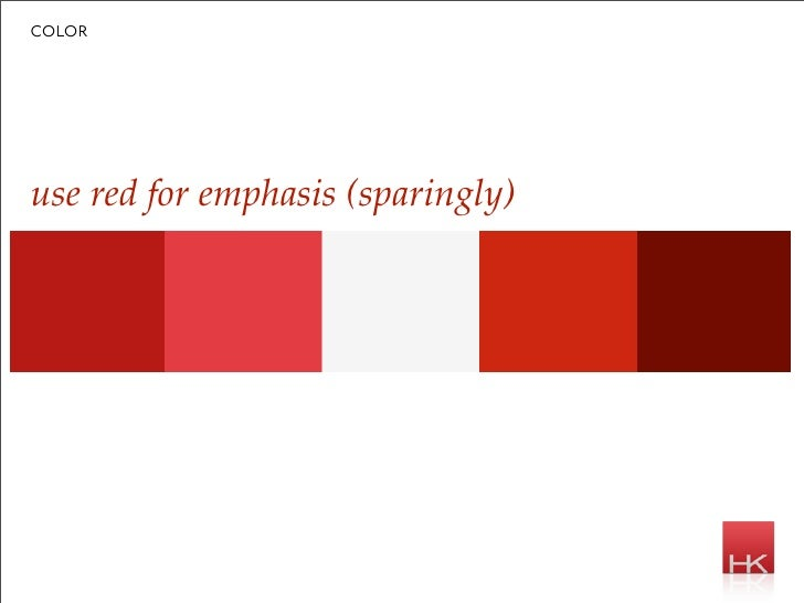 color     use red for emphasis (sparingly)