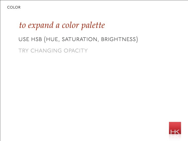 color        to expand a color palette     use hsb (hue, saturation, brightness)     try changing opacity