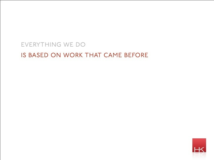 everything we do is based on work that came before