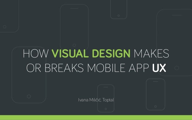 HOW VISUAL DESIGN MAKES OR BREAKS MOBILE APP UX Ivana Miličić, Toptal