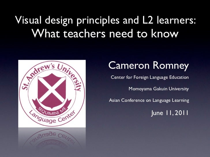 Visual design principles and L2 learners:   What teachers need to know                     Cameron Romney                 ...