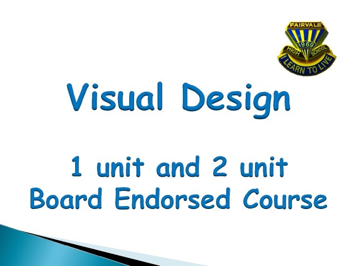 Visual Design is a Board Endorsed non ATAR, 1 unit and 2 unit course.Visual Design Stage 6 is designed to enable students ...