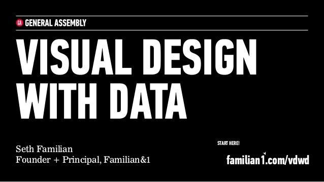 Seth Familian Founder + Principal, Familian&1 VISUAL DESIGN WITH DATA START HERE! familian1.com/vdwd