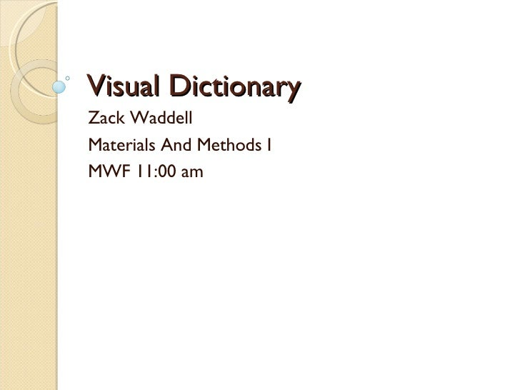 Visual Dictionary Zack Waddell Materials And Methods I MWF 11:00 am