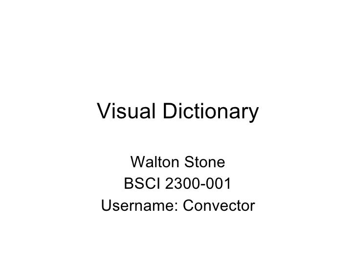 Visual Dictionary Walton Stone BSCI 2300-001 Username: Convector