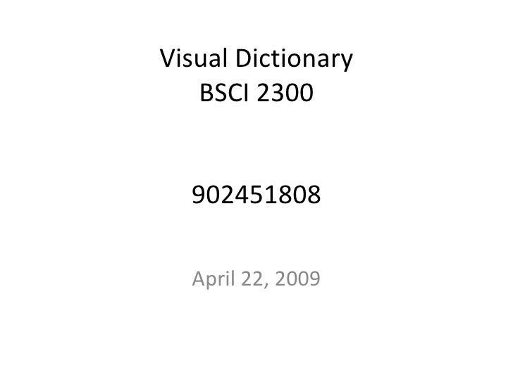 Visual Dictionary    BSCI 2300     902451808    April 22, 2009