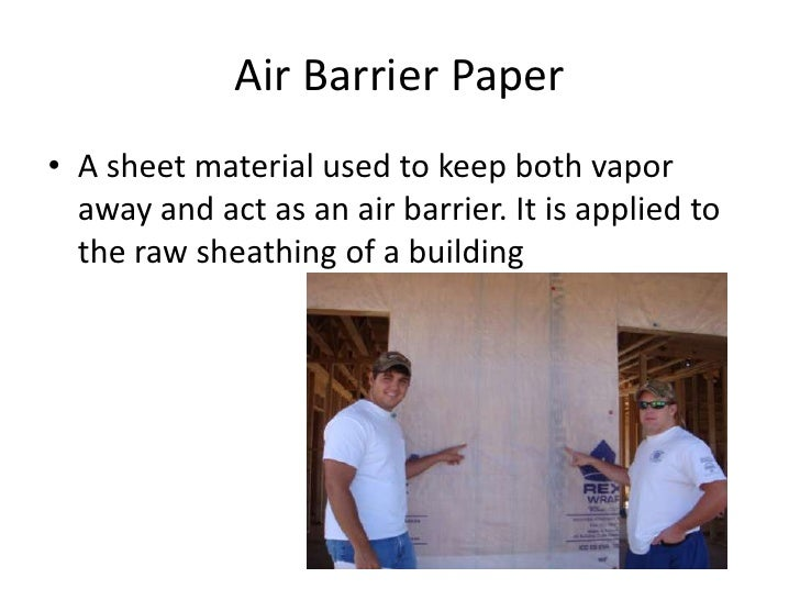 Air Barrier Paper • A sheet material used to keep both vapor   away and act as an air barrier. It is applied to   the raw ...
