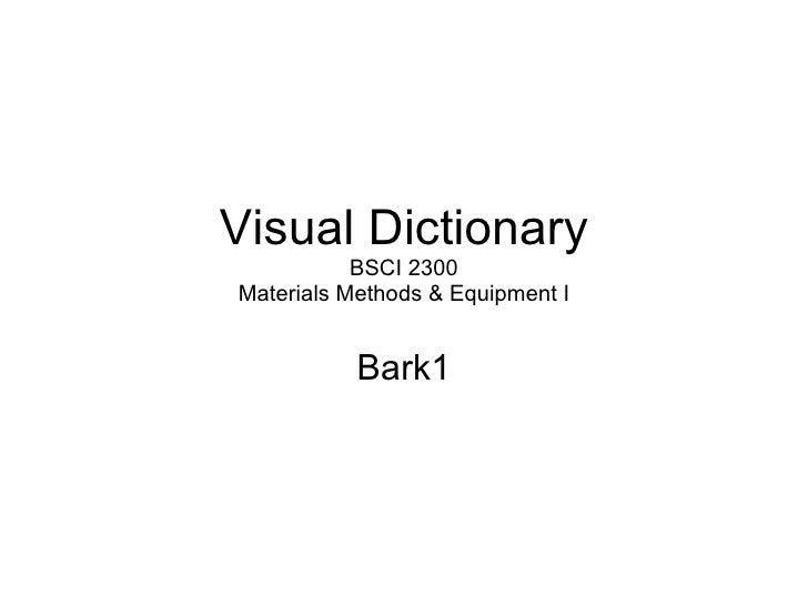 Visual Dictionary BSCI 2300 Materials Methods & Equipment I Bark1