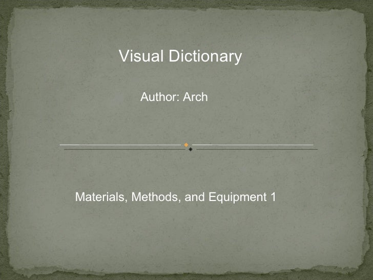 Visual Dictionary Author: Arch Materials, Methods, and Equipment 1