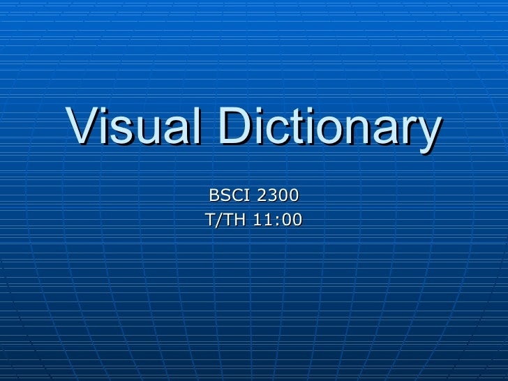Visual Dictionary BSCI 2300 T/TH 11:00