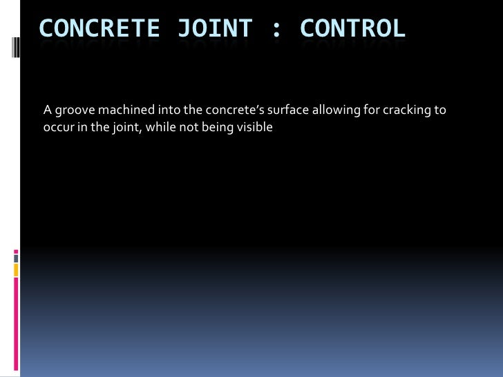 Concrete Joint : CONTROL<br />A groove machined into the concrete's surface allowing for cracking to occur in the joint, w...