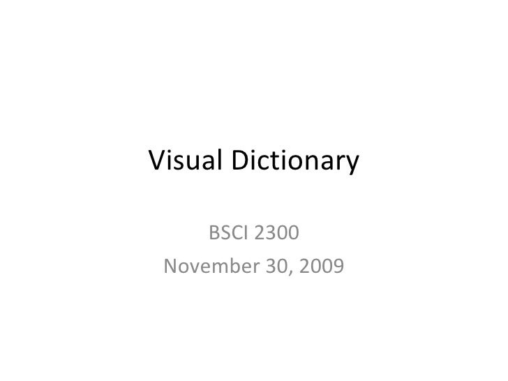Visual Dictionary BSCI 2300 November 30, 2009
