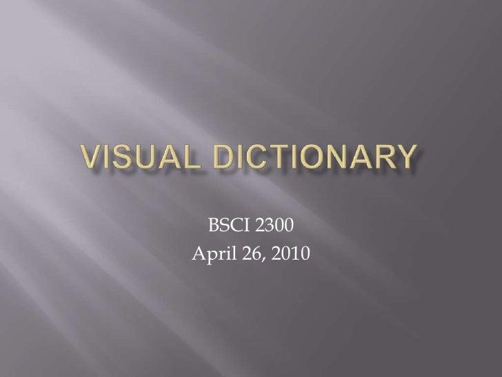 Visual Dictionary<br />BSCI 2300<br />April 26, 2010<br />