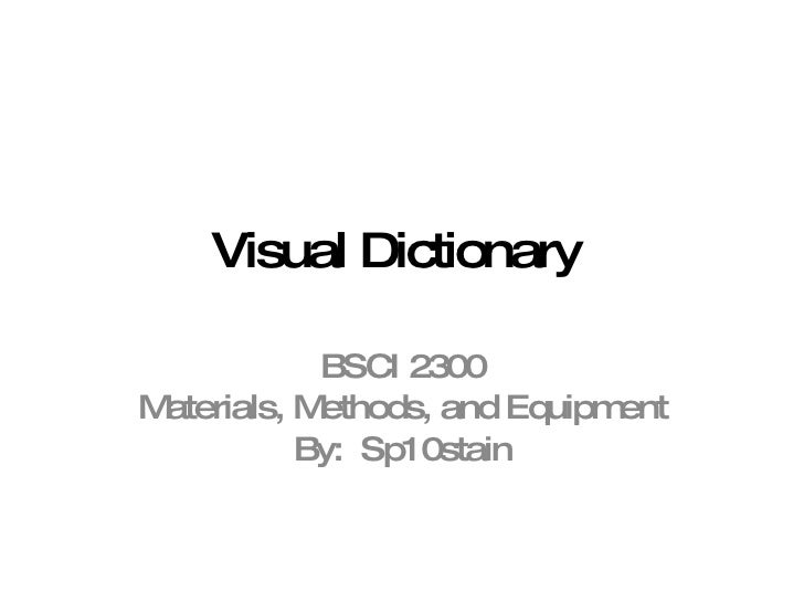 Visual Dictionary  BSCI 2300 Materials, Methods, and Equipment By:  Sp10stain