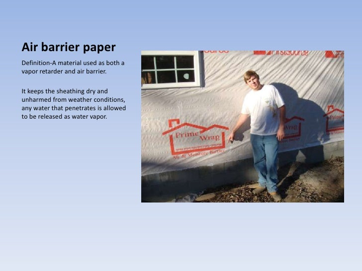 Air barrier paper<br />Definition-A material used as both a vapor retarder and air barrier.<br />It keeps the sheathing dr...