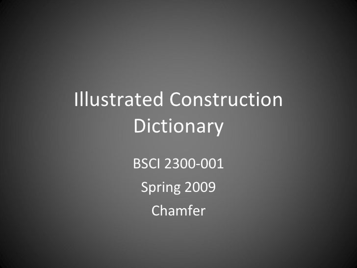 Illustrated Construction Dictionary BSCI 2300-001 Spring 2009 Chamfer