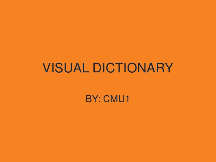 VISUAL DICTIONARY       BY: CMU1