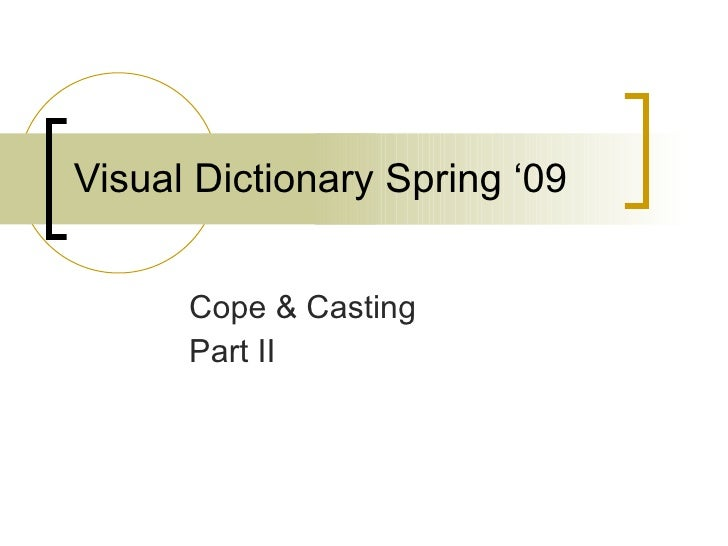 Visual Dictionary Spring '09 Cope & Casting Part II