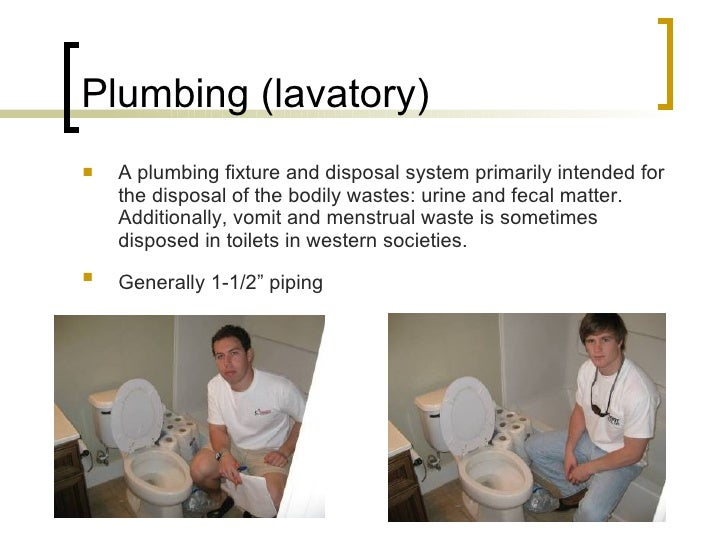 Plumbing (lavatory) <ul><li>A plumbing fixture and disposal system primarily intended for the disposal of the bodily waste...