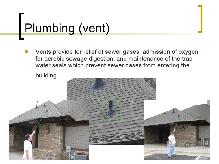 Plumbing (vent) <ul><li>Vents provide for relief of sewer gases, admission of oxygen for aerobic sewage digestion, and mai...