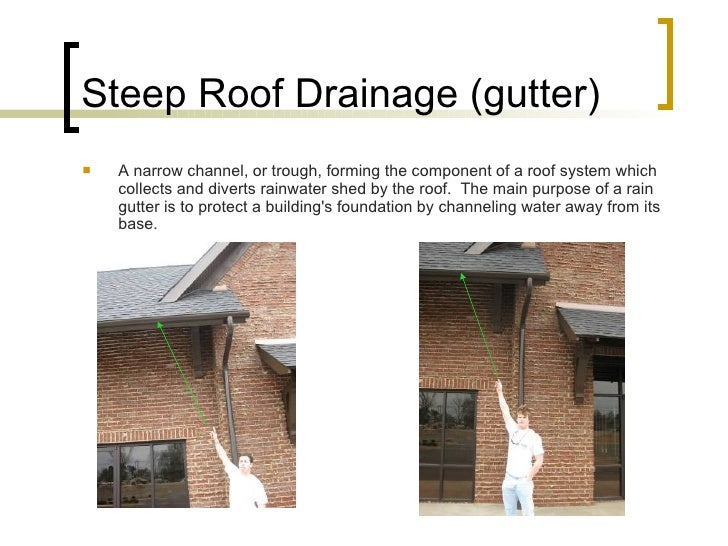Steep Roof Drainage (gutter) <ul><li>A narrow channel, or trough, forming the component of a roof system which collects an...
