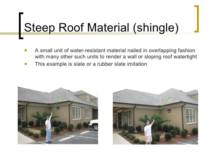 Steep Roof Material (shingle) <ul><li>A small unit of water-resistant material nailed in overlapping fashion with many oth...