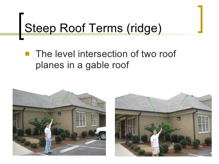 Steep Roof Terms (ridge) <ul><li>The level intersection of two roof planes in a gable roof </li></ul>