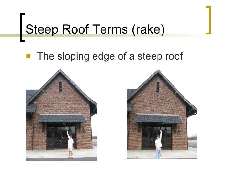 Steep Roof Terms (rake) <ul><li>The sloping edge of a steep roof </li></ul>