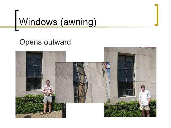Windows (awning) <ul><li>Opens outward </li></ul>