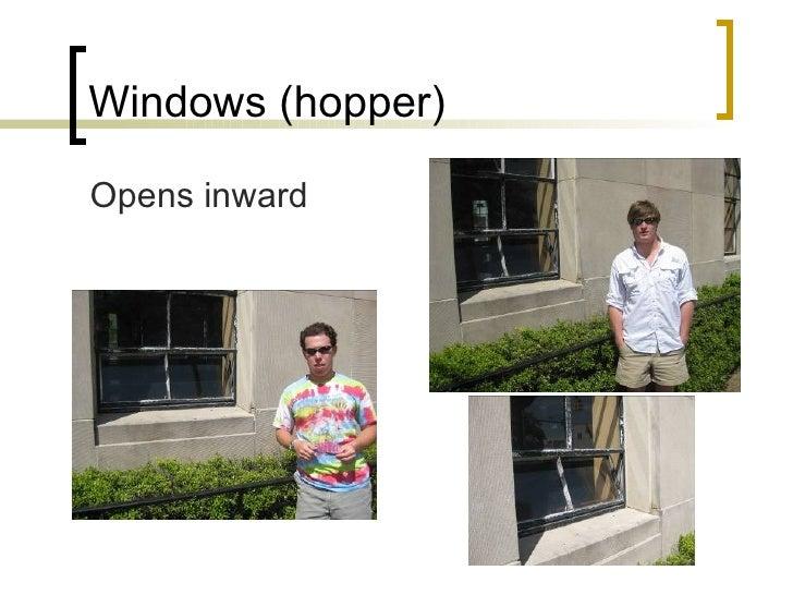 Windows (hopper) <ul><li>Opens inward </li></ul>