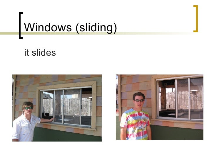 Windows (sliding) <ul><li>it slides </li></ul>
