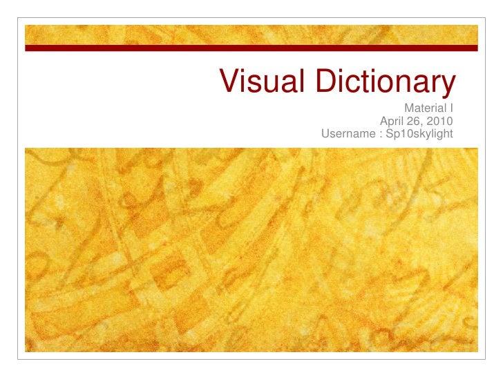 Visual Dictionary<br />Material I<br />April 26, 2010<br />Username : Sp10skylight<br />