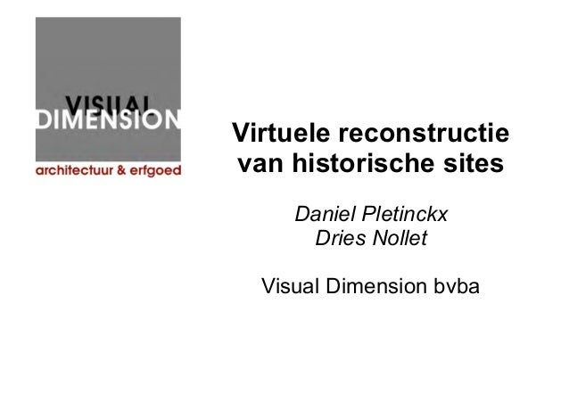 Virtuele reconstructie van historische sites Daniel Pletinckx Dries Nollet Visual Dimension bvba