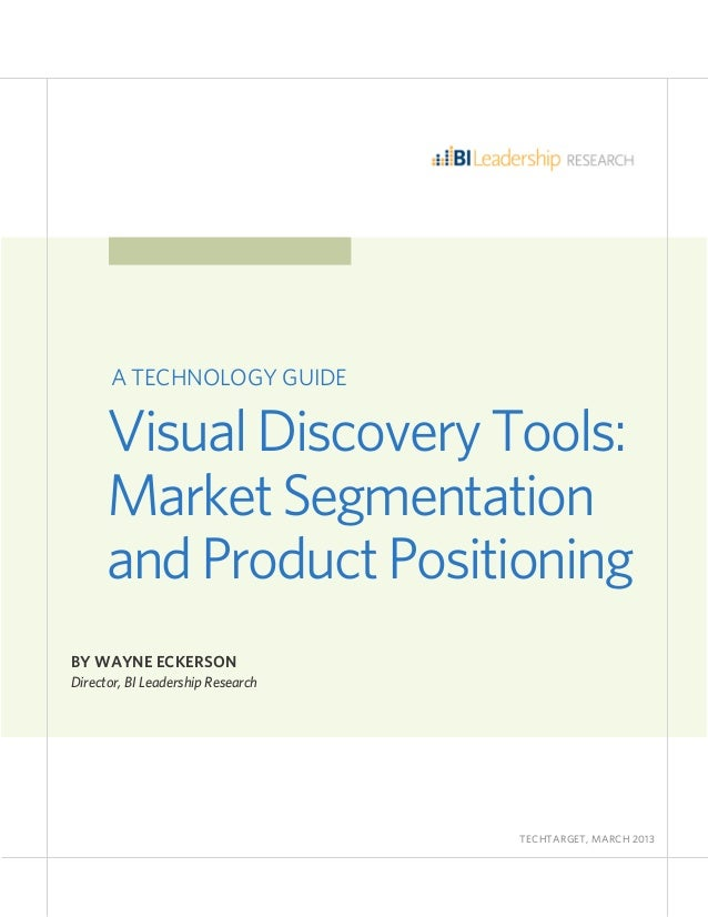 VisualDiscoveryTools:MarketSegmentationandProductPositioningBY WAYNE ECKERSONDirector, BI Leadership Research											TE...