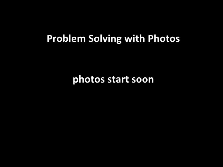Problem Solving with Photos photos start soon