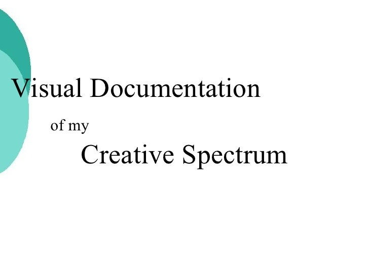 Visual Documentation  of my   Creative Spectrum