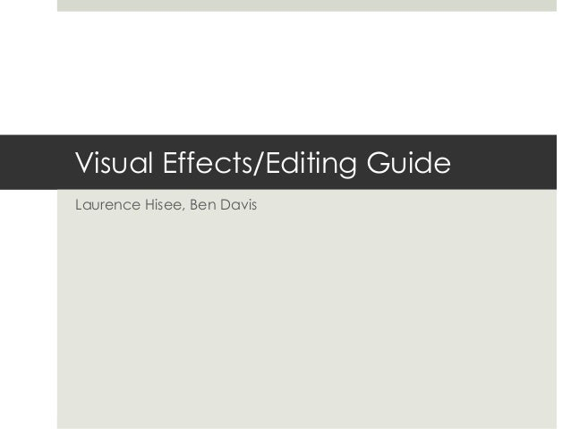 Visual Effects/Editing Guide Laurence Hisee, Ben Davis
