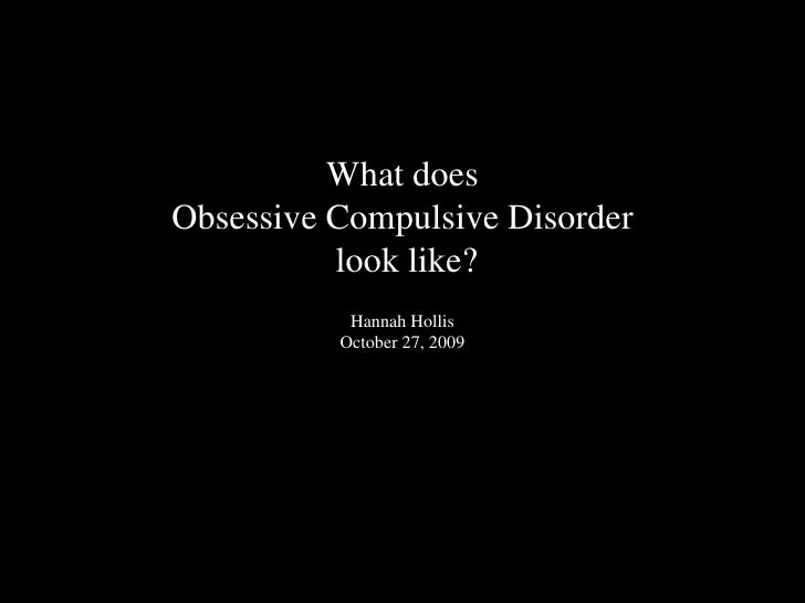 What does Obsessive Compulsive Disorder look like?Hannah HollisOctober 27, 2009<br />