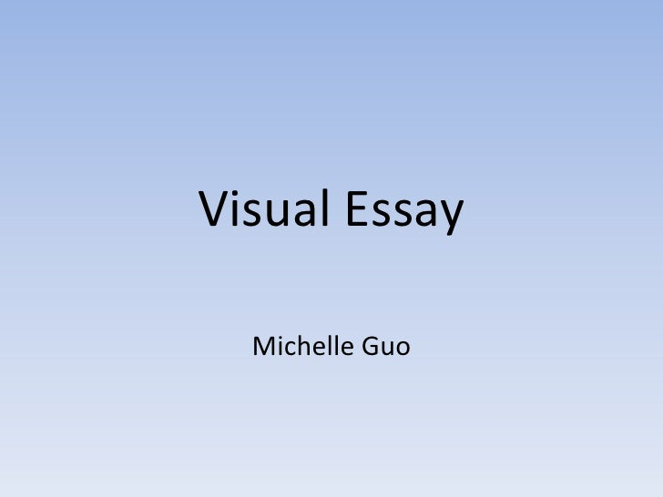 Visual Essay<br />Michelle Guo<br />