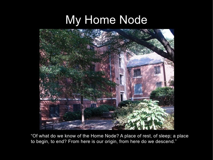 "My Home Node ""Of what do we know of the Home Node? A place of rest, of sleep; a place to begin, to end? From here is our o..."