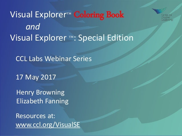 Visual Explorer™ Coloring Book and Visual Explorer ™: Special Edition Resources at: www.ccl.org/VisualSE CCL Labs Webinar ...