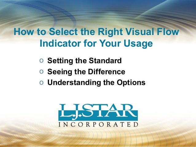 o Setting the Standard o Seeing the Difference o Understanding the Options How to Select the Right Visual Flow Indicator f...