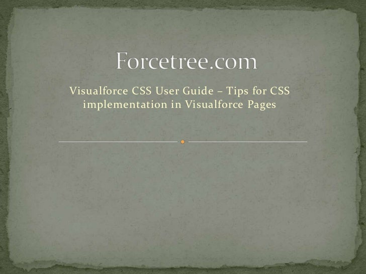 Forcetree.com<br />Visualforce CSS User Guide – Tips for CSS implementation in Visualforce Pages<br />