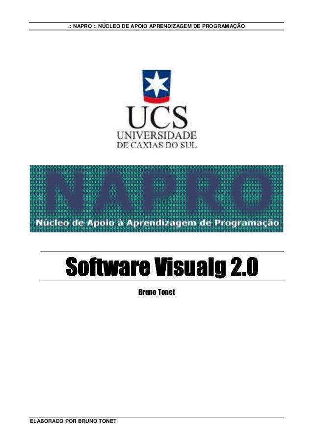 .: NAPRO :. NÚCLEO DE APOIO APRENDIZAGEM DE PROGRAMAÇÃO ELABORADO POR BRUNO TONET Software VisualgSoftware VisualgSoftware...