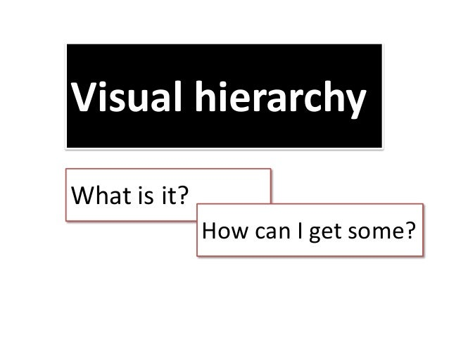 Visual hierarchy What is it? How can I get some?